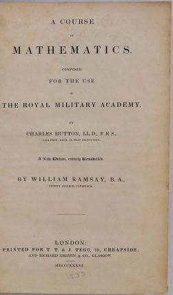 A COURSE OF MATHEMATICS. Composed for the Use of the Royal Military Academy. A New Edition, entirely Remodelled