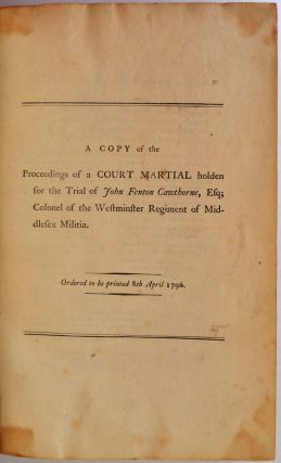 A Copy of the Proceedings of a Court Martial holden for the Trial of John Fenton Cawthorne, Esq; Colonel of the Westminster Regiment of Middlesex Militia. Ordered to be printed 8th April 1796.