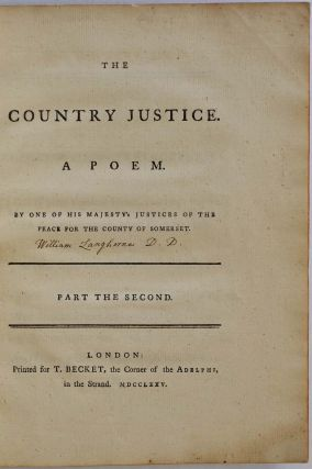 THE COUNTRY JUSTICE. A Poem. By One of His Majesty's Justices of the Peace for the County of Somerset. Parts I, II and III.