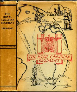 THE ROYAL CANADIAN REGIMENT 1883 - 1933. R. C. Fetherstonhaugh