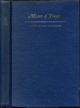 MASTER OF TROYES. A Study of Rashi, the Educator. Signed by Samuel M. Blumenfield. Samuel M. Blumenfield.
