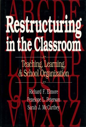 RESTRUCTURING IN THE CLASSROOM. Teaching, Learning, and School Organization. Richard F. Elmore,...