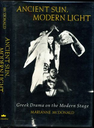 ANCIENT SUN, MODERN LIGHT. Greek Drama on the Modern Stage. Marianne McDonald