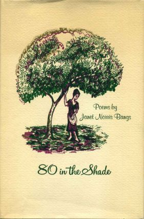 80 IN THE SHADE. Poems. Janet Norris Bangs
