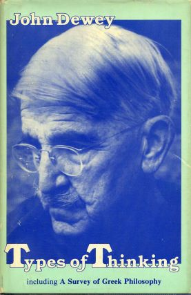 TYPES OF THINKING Including A Survey of Greek Philosophy. John Dewey