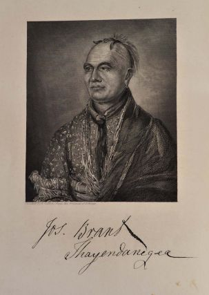 LIFE OF JOSEPH BRANT, (THAYENDANEGEA) Including the Border Wars of the American Revolution, and Sketches of Indian Campaigns of Generals Harmar, St. Clair, and Wayne, and other Matters Connected with the Indian Relations of the United States..