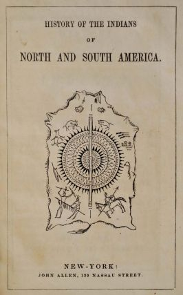 HISTORY OF THE INDIANS OF NORTH AND SOUTH AMERICA. By the Author of Peter Parley's Tales. Samuel...