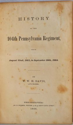 HISTORY OF THE 104TH PENNSYLVANIA REGIMENT, from August 22nd, 1861, to September 30th, 1864. W....
