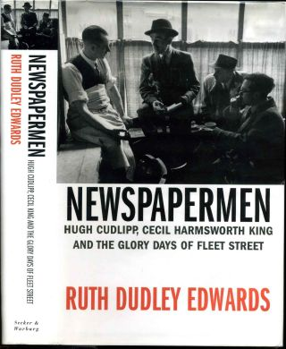 NEWSPAPERMEN. Hugh Cudlipp, Cecil Harmsworth King and the Glory Days of Fleet Street. Ruth Dudley Edwards.