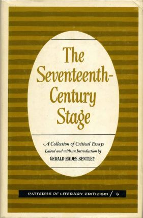THE SEVENTEENTH CENTURY STAGE. A Collection of Critical Essays. Gerald Eades Bentley