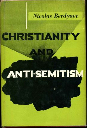 CHRISTIANITY AND ANTI-SEMITISM. Nicolas Berdyaev
