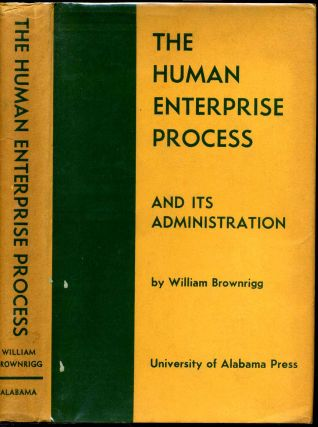 THE HUMAN ENTERPRISE PROCESS AND ITS ADMINISTRATION. William Brownrigg