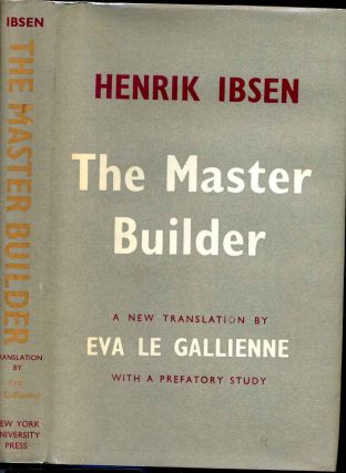 THE MASTER BUILDER. A New Translation by Eva Le Gallienne with a Prefatory Study. Henrik Ibsen,...