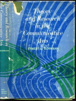 THEORY AND RESEARCH IN THE COMMUNICATIVE ARTS. Ernest G. Bormann