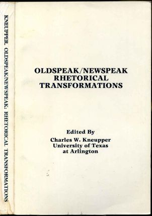 OLDSPEAK / NEWSPEAK RHETORICAL TRANSFORMATIONS. Charles W. Kneupper