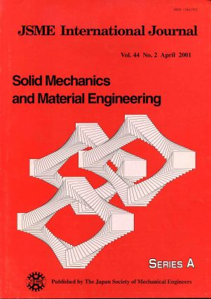 JAPAN SOCIETY OF MECHANICAL ENGINEERS. JSME International Journal. Solid Mechanics and Material Engineering. Vol. 44; Nos. 2 & 3; April & July 2001. JSME International Journal.