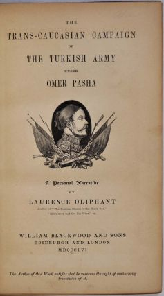 THE TRANS-CAUCASIAN CAMPAIGN OF THE TURKISH ARMY UNDER OMAR PASHA. Personal Narrative by Laurence Oliphant.