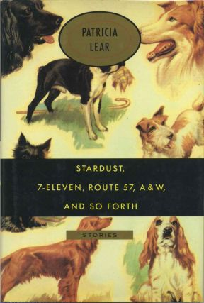 STARDUST, 7-ELEVEN, ROUTE 57, A&W, AND SO FORTH. Signed by Patricia Lear. Patricia Lear