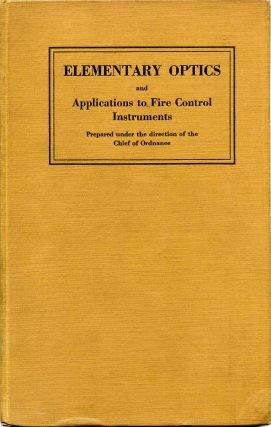 ELEMENTARY OPTICS AND APPLICATIONS TO FIRE CONTROL INSTRUMENTS. Prepared Under the Direction of the Chief of Ordnance. I. C. Gardner.