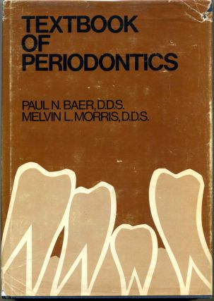 TEXTBOOK OF PERIODONTICS. Paul N. Baer, Melvin L. Morris
