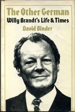 THE OTHER GERMAN. Willy Brandt's Life & Times. Signed by author. David Binder