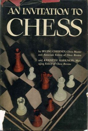 AN INVITATION TO CHESS. A Picture Guide to the Royal Game. Irving Chernev, Kenneth Harkness