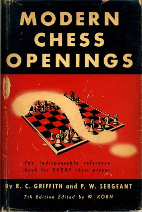 MODERN CHESS OPENINGS. Seventh Edition Completely Revised by W. Korn. W. Korn, R C. Griffith, P...