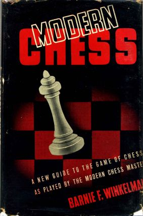 MODERN CHESS. An Introduction to the Art of Chess as Played by the Modern Chess Master. Barnie F....