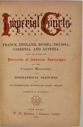 IMPERIAL COURTS of France, England, Russia, Prussia, Sardinia, and Austria. Richly Illustrated with Portraits of Imperial Sovereigns and Their Cabinet Ministers; with Biographical Sketches, and an Introduction by William Cullen Bryant.