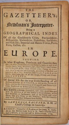 THE GAZETTEER'S; or, NEWSMAN'S INTERPRETER. Being a Geographical Index of all the Considerable Cities, Patriarchships, Bishopricks, Universities, Dukedoms, Earldoms, and such like; Imperial...in EUROPE [Part I]...in ASIA, AFRICA and AMERICA [part II].
