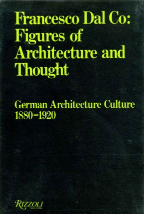 Figures of Architecture and Thought: German Architecture Culture 1880-1920. Francesco Dal Co....