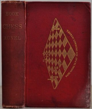 THE BOOK OF CHESS: Containing the Rudiments of the Game, and Elementary Analyses of the Most...