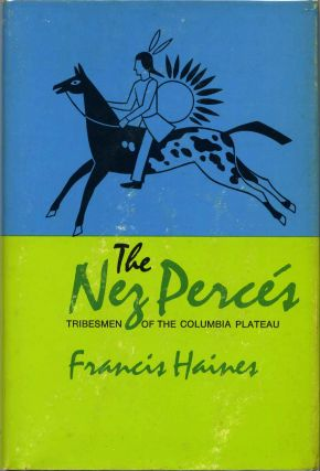 THE NEZ PERCES. Tribesmen of the Columbia Plateau. Francis Haines