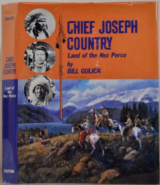 CHIEF JOSEPH COUNTRY. Land of the Nez Perce. Signed by Bill Gulick. Bill Gulick