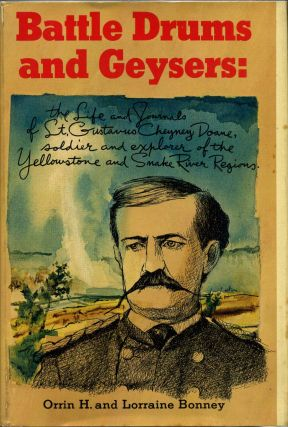 BATTLE DRUMS AND GEYSERS. The Life and Journals of Lt. Gustavus Cheyney Doane, Soldier and...