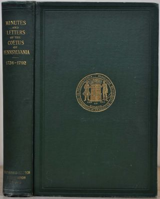 Minutes and Letters of the Coetus of the German Reformed Congregations in Pennsylvania 1747-1792....