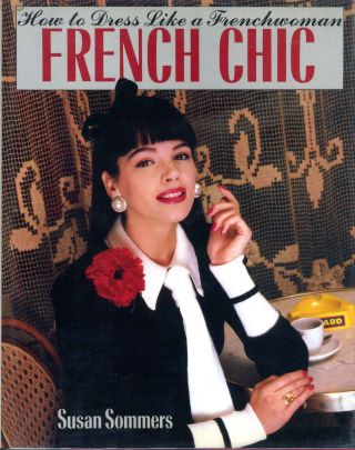 FRENCH CHIC. How to Dress Like a Frenchwoman. Susan Sommers