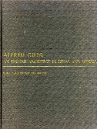 Alfred Giles: An English Architect in Texas and Mexico. Signed by the author. Mary Carolyn...
