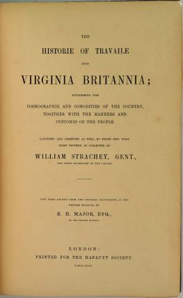 THE HISTORIE OF TRAVAILE INTO VIRGINIA BRITANNIA; Expressing the Cosmographie & Comodites of the Country, Together with the Manners and Customes of the People. [History of Travel into Virginia].