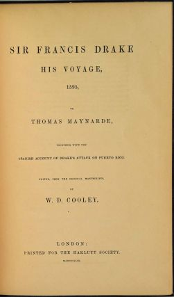 SIR FRANCIS DRAKE. His Voyage, 1595, by Thomas Maynarde, together with the Spanish Account of...