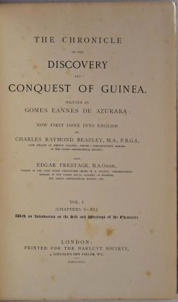 THE CHRONICLE OF DISCOVERY AND CONQUEST OF GUINEA. Written by Gomes Eannes de Azurara; now first done into English by Charles Raymond Bazley and Edgar Prestage. Two Volume Set.