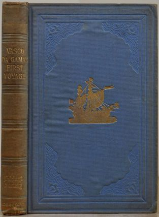 A JOURNAL OF THE FIRST VOYAGE OF VASCO DA GAMA, 1497-1499. Translated and Edited, with Notes, an Introduction and Appendices, by E.G. Ravenstein.
