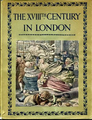 THE XVIIIth CENTURY IN LONDON. An Account of its Social Life and Arts. E. Beresford Chancellor