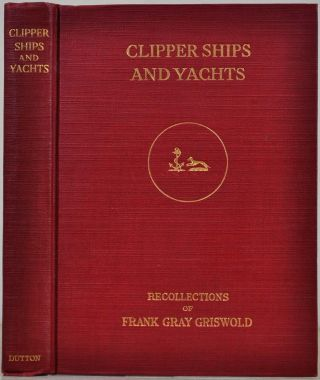 CLIPPER SHIPS AND YACHTS. Frank Gray Griswold
