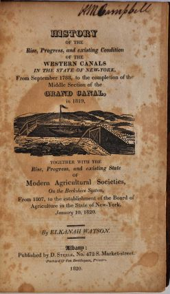 HISTORY OF THE RISE, PROGRESS, AND EXISTING CONDITION OF THE WESTERN CANALS in the State of New York, from September 1788, to the Completion of the Middle Section of the Grand Canal, in 1819, together with the Rise, Progress, and existing State...