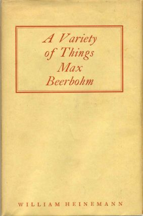 A VARIETY OF THINGS. Max Beerbohm