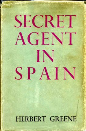 SECRET AGENT IN SPAIN. Herbert Greene