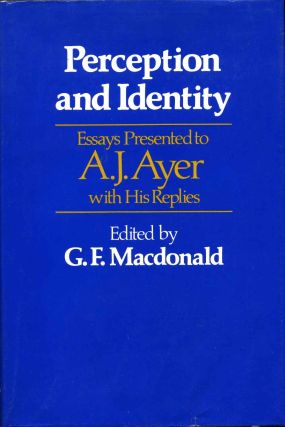 Perception and Identity: Essays Presented to A. J. Ayer, with His Replies. A. J. Ayer, Graham...