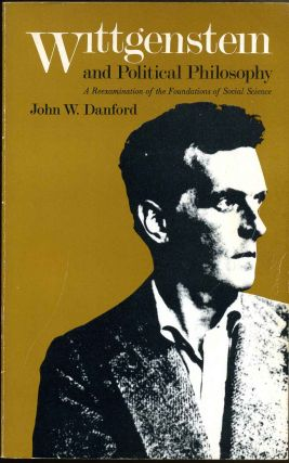 WITTGENSTEIN AND POLITICAL PHILOSOPHY. A Reexamination of the Foundations of Social Science. John...