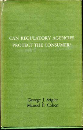 CAN REGULATORY AGENCIES PROTECT CONSUMERS? Manuel F. Cohen, George J. Stigler.